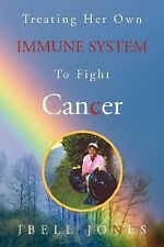 Treating Her Own Immune System to Fight Cancer by J. B. ell Jones (2007,...