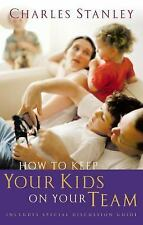 How to Keep Your Kids on Your Team by Charles F. Stanley (2004, Paperback)