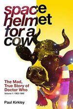 Space Helmet for a Cow: The Mad, True Story of Doctor Who (1963-1989), Paul Kirk