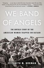 We Band of Angels : The Untold Story of the American Women Trapped on Bataan...