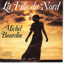 "7"" 45 TOURS FRANCE MICHEL BOURDIN ""La Fille Du Nord / Ida"" 1984"