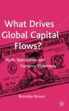 What Drives Global Capital Flows? : Myth, Speculation and Currency Diplomacy...