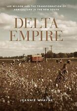 Making the Modern South: Delta Empire : Lee Wilson and the Transformation of...
