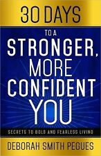 30 Days to a Stronger, More Confident You : Secrets to Bold and Fearless...