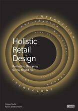 Holistic Retail Design : Reshaping Shopping for the Digital Era by Rainer...