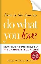 Now Is the Time to Do What You Love : How to Make the Career Move That Will...
