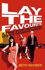Lay the Favourite: A True Story about Playing to Win in the Gambling Underworld,