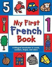 My First French Book: A Bilingual Introduction to Words, Numbers, Shapes, and Co