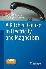 A Kitchen Course in Electricity and Magnetism, Nightingale, David, Spencer, Chri