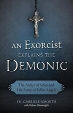 An Exorcist Explains the Demonic: Antics of Satan and His Army of Fallen Angels