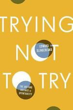 Trying Not to Try: The Art and Science of Spontaneity by Slingerland, Edward