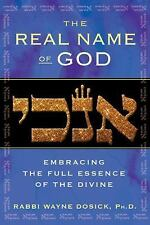 The Real Name of God: Embracing the Full Essence of the Divine Dosick Ph.D., Ra