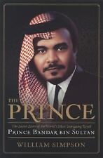 The Prince: The Secret Story of the World's Most Intriguing Royal, Prince Bandar