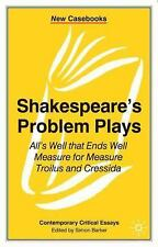 New Casebooks: Shakespeare's Problem Plays : All's Well That Ends Well...