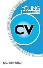 Young Jobhunters: Building a Great C.V. by Christian, Susanne