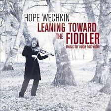 Leaning Toward the Fiddler: Music for Voice and Violin by Hope Wechkin