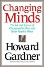 Changing Minds : The Art and Science of Changing Our Own... Howard Gardner