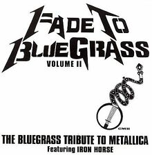 Fade to Bluegrass: The Bluegrass Tribute to Metallica, Vol. 2 by Iron Horse...