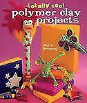Totally Cool Polymer Clay Projects, Browning, Marie, New Books