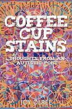 Coffee Cup Stains : Thoughts from an Autistic Poet by Joy Olree (2011,...