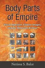 Body Parts of Empire: Visual Abjection, Filipino Images, and the A.. - Hardcover