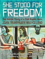 She Stood for Freedom: The Untold Story of a Civil Rights Hero, Joan Trumpauer M