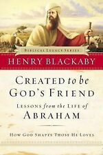 Biblical Legacy: Created to Be God's Friend : How God Shapes Those He Loves b...