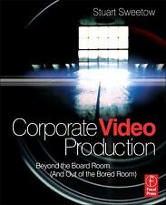Corporate Video Production: Beyond Boardroom STUART SWEETOW Paperback 0240813413