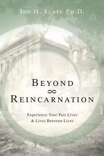 Beyond Reincarnation : Experience Your Past Lives and Lives Between Lives by...