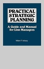 Practical Strategic Planning: A Guide and Manual for Line Managers by Anthony,