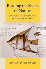 Reading the Shape of Nature :...Zoology at the Agassiz Museum Harvard