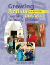 Growing Artists : Teaching the Arts to Young Children by Joan Bouza Koster...
