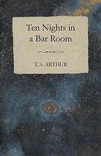 10 Nights in a Bar-Room - and What I Saw There by T. S. Arthur (2008, Paperback)