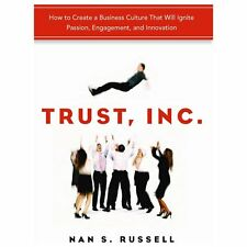 Trust, Inc.: How to Create a Business Culture That Will Ignite Passion, Engageme