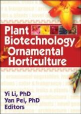 Plant Biotechnology in Ornamental Horticulture by Yi Li and Yan Pei (2007,...
