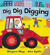 DIG DIG DIGGING by MARGARET MAYO & ALEX AYLIFFE  Diggers & awesome machines
