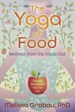 Excellent, The Yoga of Food: Wellness from the Inside Out, Grabau PhD, Melissa,