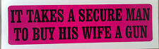GIRLS HOT PINK -  IT TAKE A SECURE MAN TO BUY HIS WIFE A GUN decal sticker