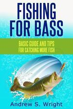 Fishing for Bass : Basic Guide and Tips for Catching More Fish by Andrew...