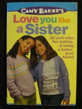 Camy Baker's Love You Like a Sister: 30 Cool Rules for Making and Being best fri