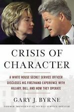 Crisis of Character : Standing Post Inside the Clinton White House by Gary J....