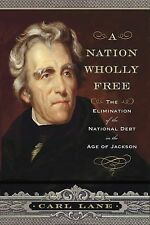 A Nation Wholly Free: The Elimination of the National Debt in the Age of Jackso