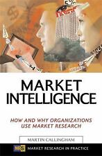 Market Research in Practice: Market Intelligence : How and Why Organizations...