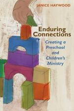 Enduring Connections : Creating a Preschool and Children's Ministry by Janice...
