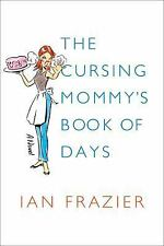The Cursing Mommy's Book of Days: A Novel by Frazier, Ian, Good Book
