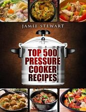 Top 500 Pressure Cooker Recipes: (Fast Cooker, Slow Cooking, Meals.....[Pbk]