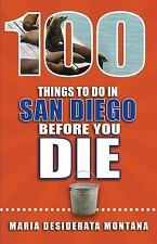 100 Things to Do in San Diego Before You Die by Maria Montana (2016, Paperback)