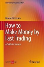 Perspectives in Business Culture Ser.: How to Make Money by Fast Trading : A...