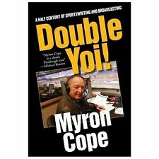 Double Yoi! : A Half Century of Sportswriting and Broadcasting by Myron Cope...