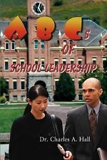 ABCs of School Leadership by Charles A. Hall (2000, Paperback)